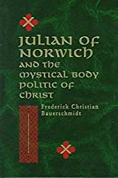 Julian of Norwich and the Mystical Body Politic of Christ (ND Studies Spirituality & Theology) by Frederick Christian Bauerschmidt (1999-04-01)