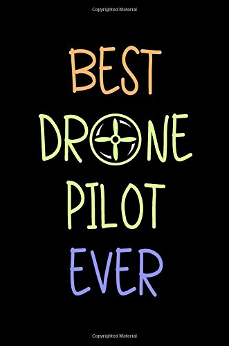 Best Drone Pilot Ever: Blank Lined Notebook Journal