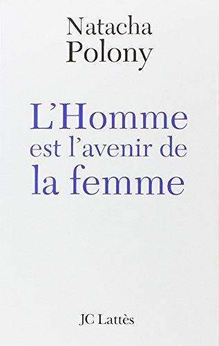 L'Homme est l'avenir de la femme : Autopsie du féminisme contemporain