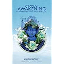 Dreams of Awakening: Lucid Dreaming And Mindfulness Of Dream And Sleep