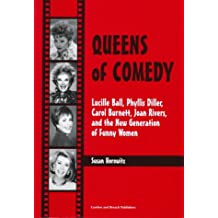 Queens of Comedy: Lucille Ball, Phyllis Diller, Carol Burnett, Joan Rivers, and the New Generation of Funny Women (Studies in Humor and Gender,)