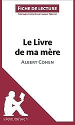 Le Livre de ma mère d'Albert Cohen (Fiche de lecture) - Résumé Complet Et Analyse Détaillée De L'oeuvre de Camille Prévost