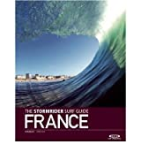 The Stormrider Surf Guide France {{ THE STORMRIDER SURF GUIDE FRANCE }} By Sutherland, Bruce ( AUTHOR) Jul-05-2012