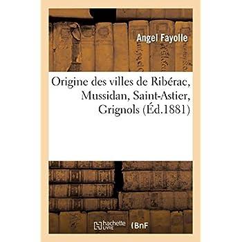Origine des villes de Ribérac, Mussidan, Saint-Astier, Grignols : analyse d'une étude historique: de M. Charles Grellet-Balguerie