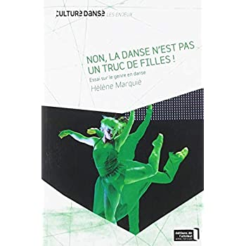 Non, la danse n'est pas un truc de filles ! : Essai sur le genre en danse