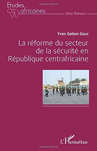 La réforme du secteur de la sécurité en République centrafricaine