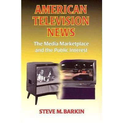 [(American Television News: The Media Marketplace and the Public Interest )] [Author: Steve M. Barkin] [Dec-2002]