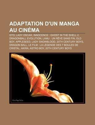 [ Adaptation D'Un Manga Au Cinema: GTO, Lady Oscar, Innocence: Ghost in the Shell 2, Dragonball Evolution, Lamu: Un Reve Sans Fin, Old Boy Source Wikipedia ( Author ) ] { Paperback } 2011 (Manga Old Boy)