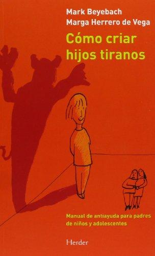 Cómo criar hijos tiranos : manual de antiayuda para padres de niños y adolescentes