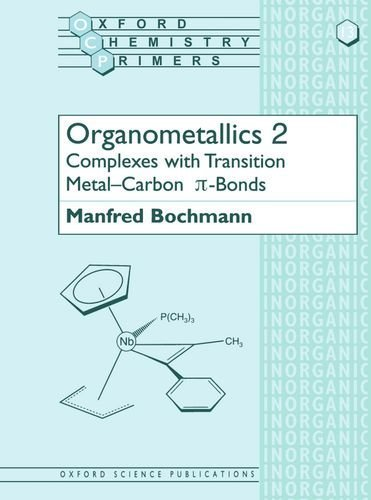 Organometallics 2: Complexes with Transition Metal-Carbon *p-bonds (Oxford Chemistry Primers) (Vol 2): Complexes with Transition Metal-carbon Pi-bonds Vol 2 by Manfred Bochmann (1994-04-28)