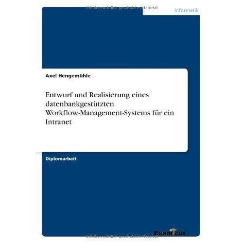 Entwurf und Realisierung eines datenbankgest??tzten Workflow-Management-Systems f??r ein Intranet by Axel Hengem??hle (2012-07-21)