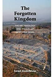 [(The Forgotten Kingdom : The Archaeology and History of Northern Israel)] [By (author) Israel Finkelstein] published on (September, 2013)