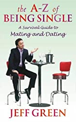 The A-Z Of Being Single: A Survival Guide to Dating and Mating