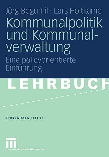 Kommunalpolitik und Kommunalverwaltung: Eine policyorientierte Einführung (Grundwissen Politik, Band 42)