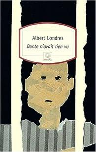 Dante n'avait rien vu par Albert Londres