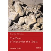 The Wars of Alexander the Great: 336-323 BC (Essential Histories) by Waldemar Heckel (2002-07-25)
