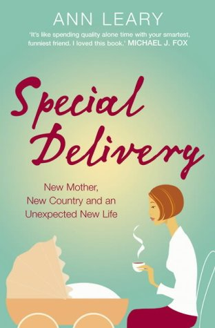 Special Delivery: New Mother, New Country and and Unexpected New Life: New Mother, New Country and Unexpected New Life