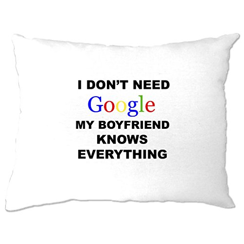 I Dont Need Google My Boyfriend Knows Everything Funny Saying Sarcastic Slogan Adult Joke Valentines Gift Geeky Nerdy Printed Design Custom Pillow Case