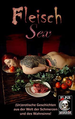 Fleisch 6: (Un)erotische Geschichten aus der Welt der Schmerzen und des Wahnsinns