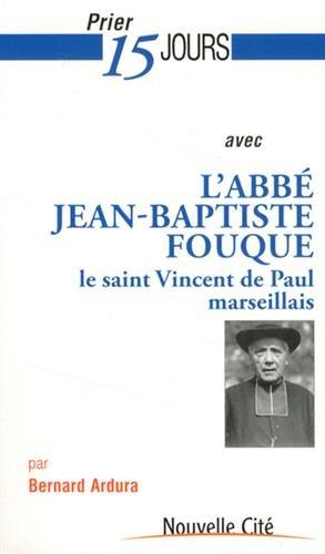 Prier 15 jours avec Jean-Baptiste Fouque : Le saint Vincent de Paul marseillais