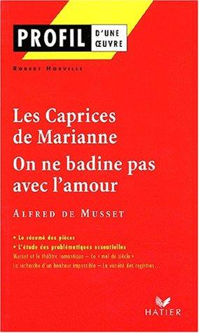 Profil d'une oeuvre : Les caprices de Marianne (1833), On ne badine pas avec l'amour (1834), Musset