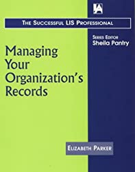 Managing Your Organization's Records (Successful LIS Professional)