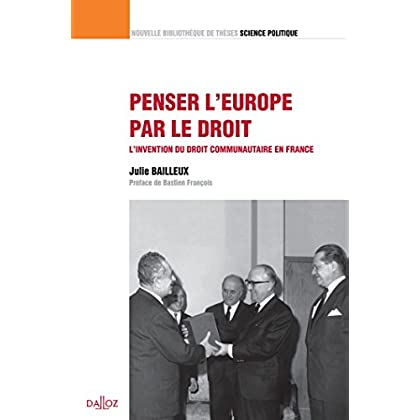 Penser l'Europe par le droit. L'invention du droit communautaire en France