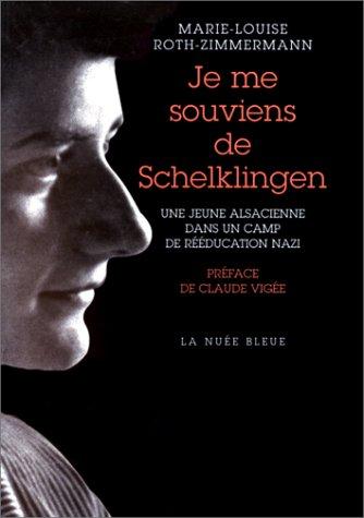 Je me souviens de Schelklingen : Une jeune Alsacienne dans un camp de rééducation nazi par Marie-Louise Roth