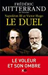 Napoléon III et Victor Hugo : Le duel par Mitterrand