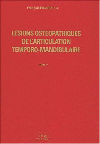 Lésions ostéopathiques de l'articulation temporo-mandibulaire : Tome 2 par François Ricard