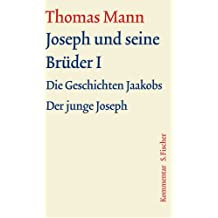 Joseph und seine Brüder I: Kommentar (Thomas Mann, Große kommentierte Frankfurter Ausgabe. Werke, Briefe, Tagebücher)