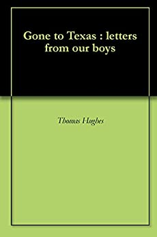 Gone to Texas : letters from our boys by [Hughes, Thomas]