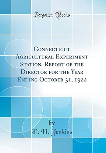 Connecticut Agricultural Experiment Station, Report of the Director for the Year Ending October 31, 1922 (Classic Reprint)