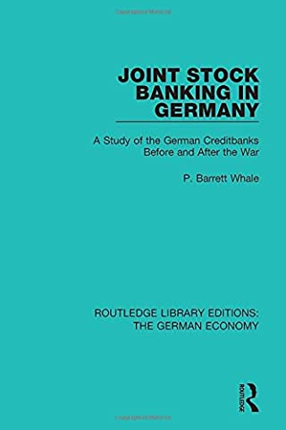 Joint Stock Banking in Germany: A Study of the German Creditbanks Before and After the War: 13 (Routledge Library Editions: The German Economy)