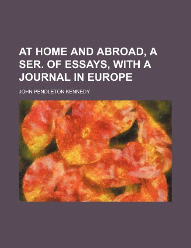 At Home and Abroad, a Ser. of Essays, With a Journal in Europe