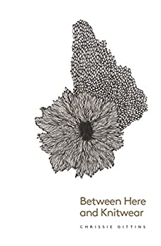 Between Here and Knitwear by [Gittins, Chrissie]