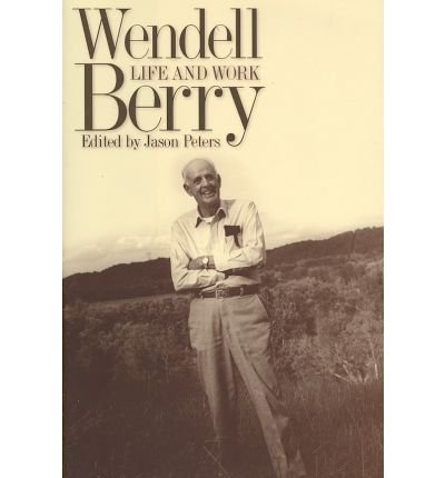 [(Wendell Berry: Life and Work)] [Author: Jason Peters] published on (July, 2007)