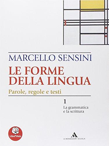 Le forme della lingua. La grammatica e la scrittura-Il lessico. Con espansione online. Per le Scuole superiori