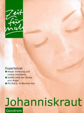 Zeit für mich: Johanniskraut. Expertenrat neuer Schwung und innere Harmonie, sanfte Hilfe bei Stress und Angst, mit Extra: 4-Wochen-Kur
