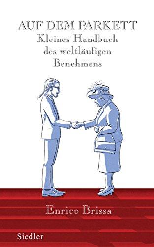 Auf dem Parkett: Kleines Handbuch des weltläufigen Benehmens