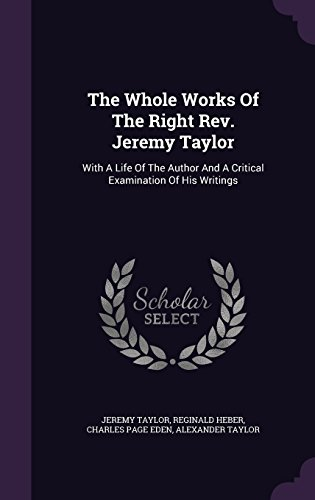 The Whole Works Of The Right Rev. Jeremy Taylor: With A Life Of The Author And A Critical Examination Of His Writings