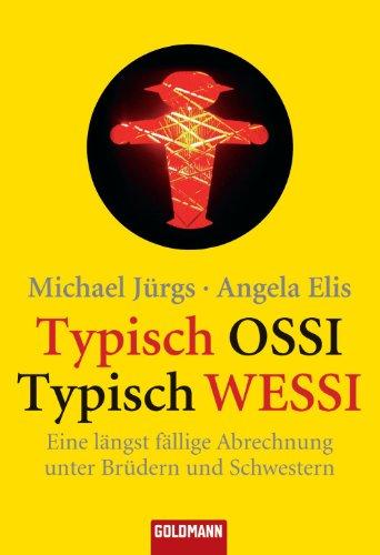 Typisch Ossi - Typisch Wessi: Eine längst fällige Abrechnung unter Brüdern und Schwestern