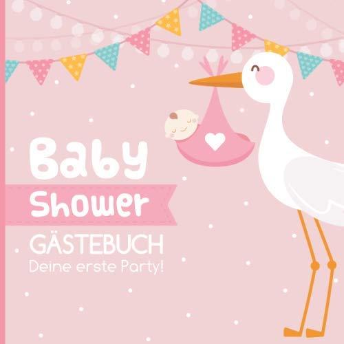 Baby Shower Gästebuch: Deine erste Party! 50 Einträge für Gäste, Glückwünsche fürs Baby, Platz für Fotos, Geschenkeliste, rosa mit Klapperstorch