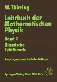 Lehrbuch der Mathematischen Physik: Band 2: Klassische Feldtheorie (German Edition) von [Thirring, Walter]