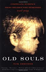 Old Souls: Compelling Evidence From Children Who Remember Past Lives (Scientific Search for Proof of Past Lives)
