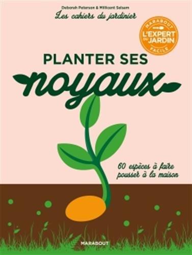 Les cahiers du jardinier : Planter ses noyaux mode d'emploi