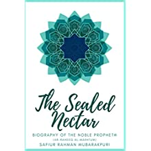 The Sealed Nectar (Ar-raheeq Al-makhtum): Biography of the Noble Prophet Muhammad -peace be upon him-