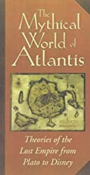 The Mythical World of Atlantis: Theories of the Lost Empire from Plato to Disney