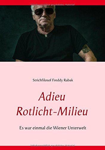 Preisvergleich Produktbild Adieu Rotlicht-Milieu: Es war einmal die Wiener Unterwelt