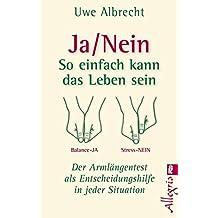 Ja/nein - So einfach kann das Leben sein: Der Armlängentest als Entscheidungshilfe in jeder Situation (German Edition)